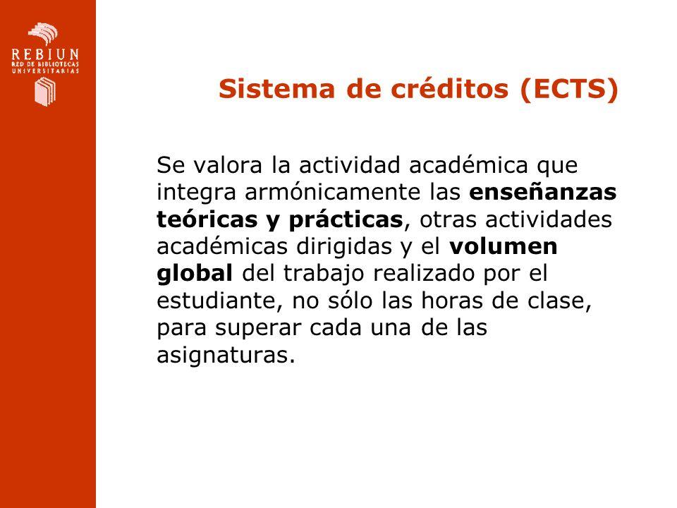 Sistema de créditos (ECTS) Se valora la actividad académica que integra armónicamente las enseñanzas teóricas y prácticas, otras actividades académica