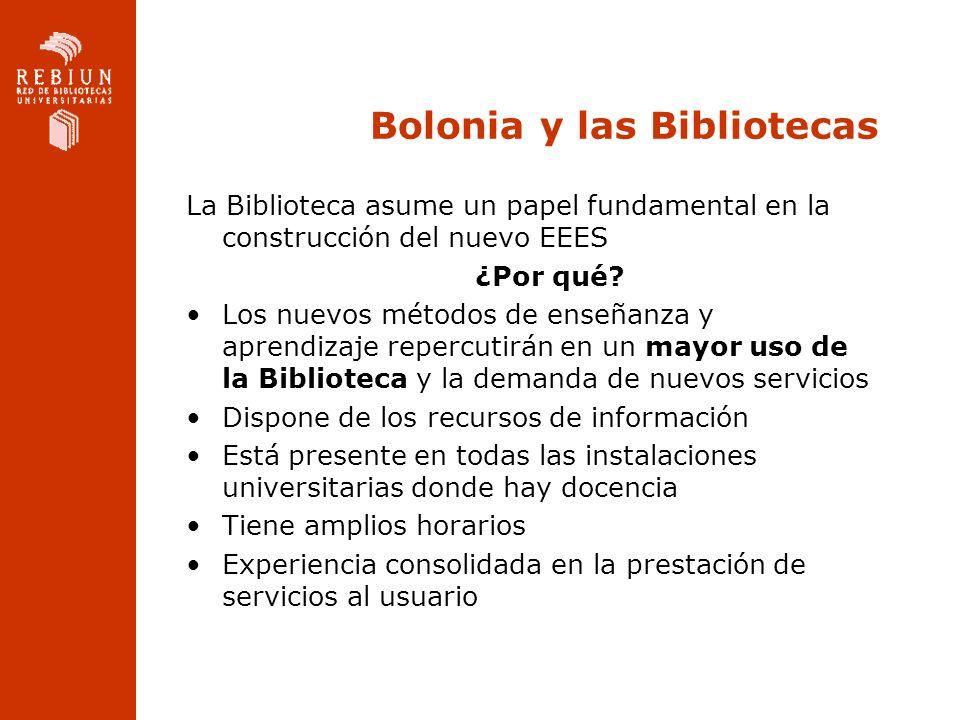 Bolonia y las Bibliotecas La Biblioteca asume un papel fundamental en la construcción del nuevo EEES ¿Por qué? Los nuevos métodos de enseñanza y apren