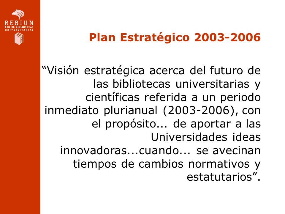 Plan Estratégico 2003-2006 Visión estratégica acerca del futuro de las bibliotecas universitarias y científicas referida a un periodo inmediato pluria