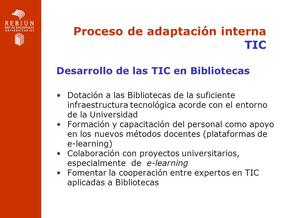 Proceso de adaptación interna TIC Desarrollo de las TIC en Bibliotecas Dotación a las Bibliotecas de la suficiente infraestructura tecnológica acorde