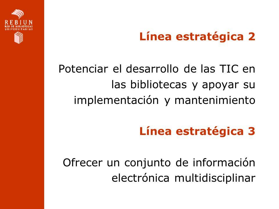 Línea estratégica 2 Potenciar el desarrollo de las TIC en las bibliotecas y apoyar su implementación y mantenimiento Línea estratégica 3 Ofrecer un co