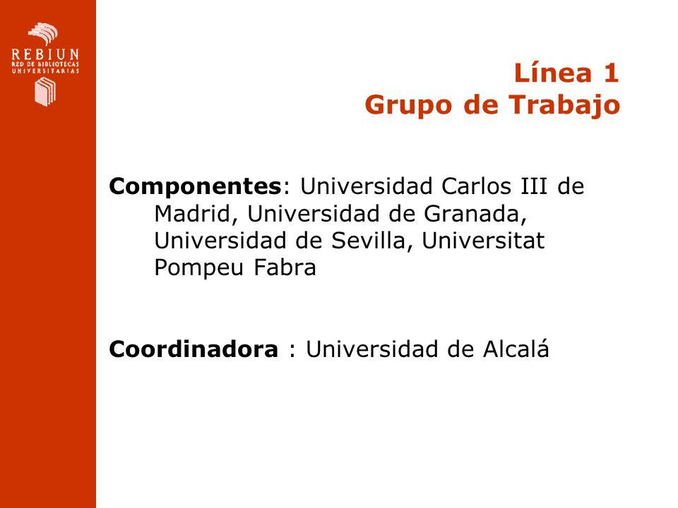 Línea 1 Grupo de Trabajo Componentes: Universidad Carlos III de Madrid, Universidad de Granada, Universidad de Sevilla, Universitat Pompeu Fabra Coord