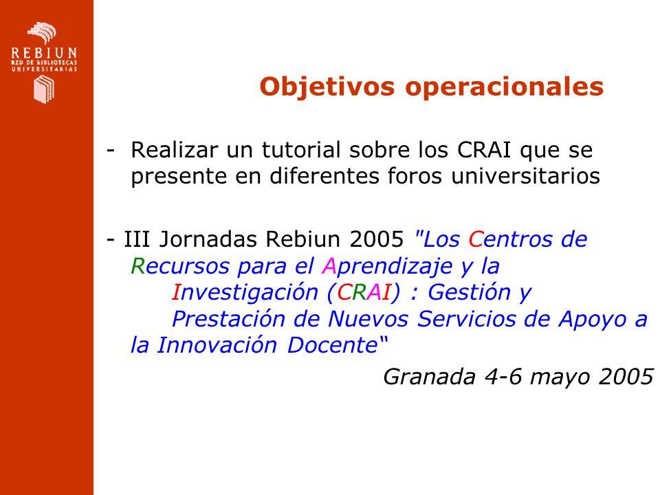 Objetivos operacionales -Realizar un tutorial sobre los CRAI que se presente en diferentes foros universitarios - III Jornadas Rebiun 2005