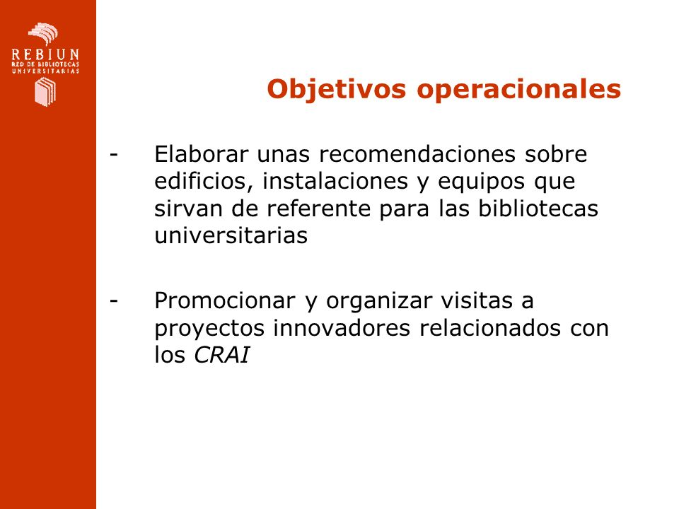 Objetivos operacionales -Elaborar unas recomendaciones sobre edificios, instalaciones y equipos que sirvan de referente para las bibliotecas universit