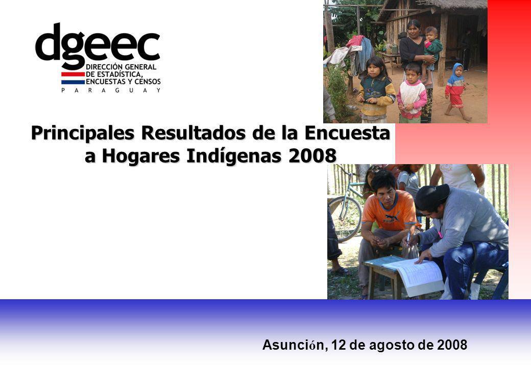 Principales Resultados de la Encuesta a Hogares Indígenas 2008 Asunci ó n, 12 de agosto de 2008