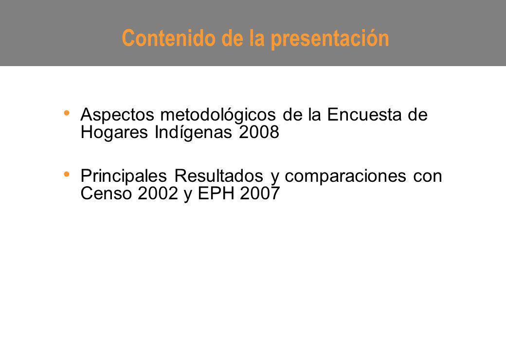 Aspectos metodológicos de la Encuesta de Hogares Indígenas 2008 Principales Resultados y comparaciones con Censo 2002 y EPH 2007 Contenido de la prese