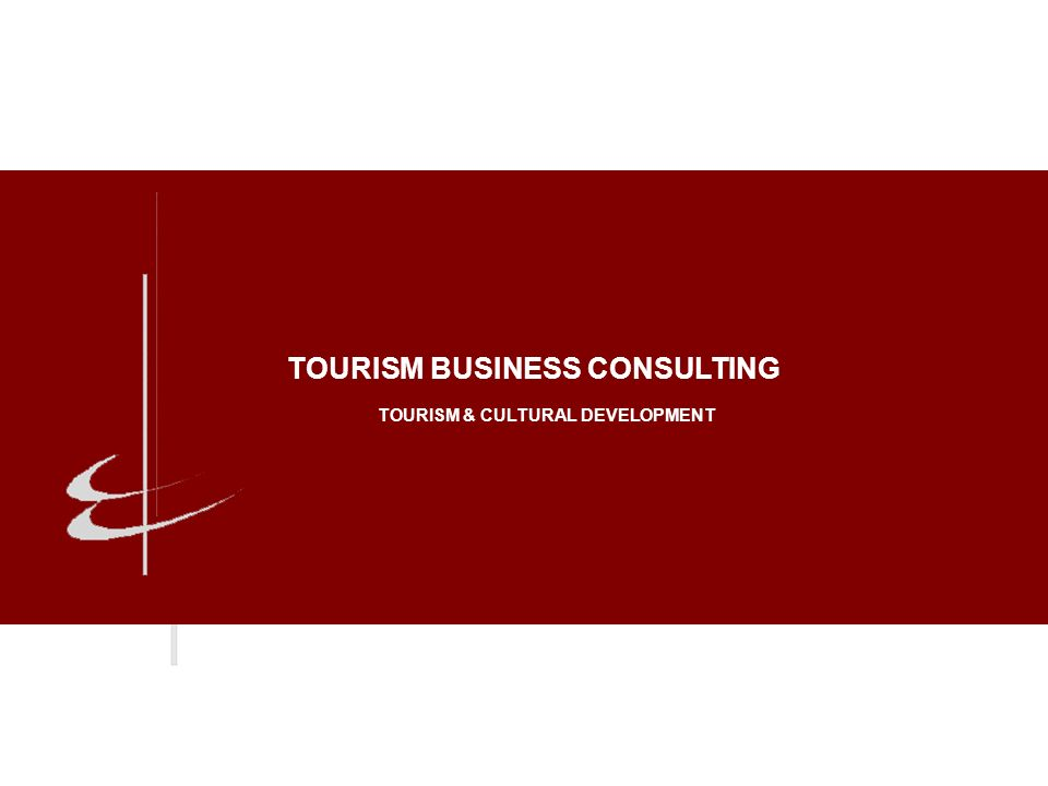 TOURISM & CULTURAL DEVELOPMENT TOURISM BUSINESS CONSULTING