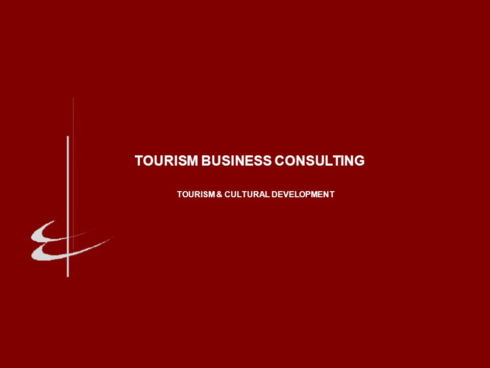 TOURISM BUSINESS CONSULTING TOURISM & CULTURAL DEVELOPMENT