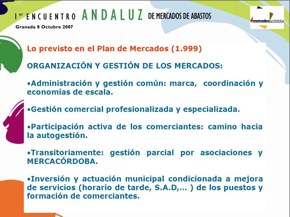 Lo previsto en el Plan de Mercados (1.999) ORGANIZACIÓN Y GESTIÓN DE LOS MERCADOS: Administración y gestión común: marca, coordinación y economías de