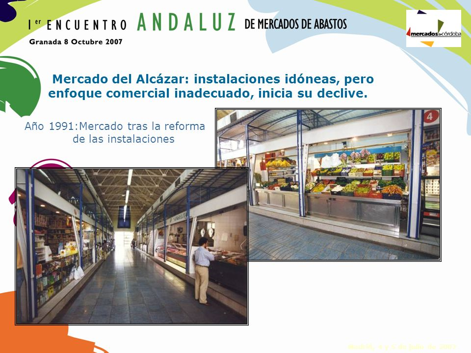 Madrid, 4 y 5 de julio de 2007 Año 1991:Mercado tras la reforma de las instalaciones Mercado del Alcázar: instalaciones idóneas, pero enfoque comercia