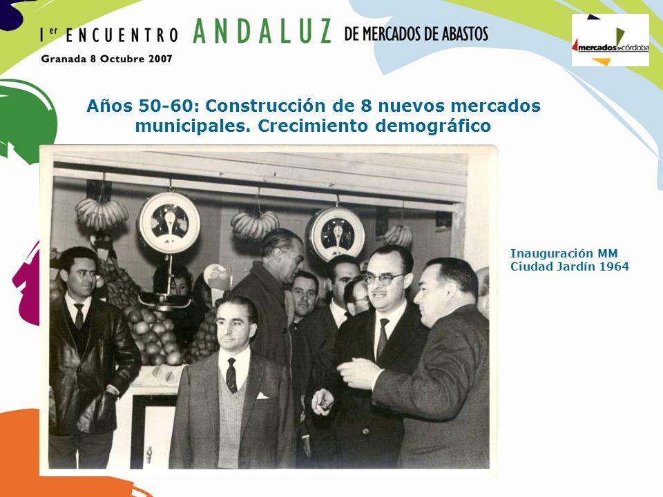 Años 50-60: Construcción de 8 nuevos mercados municipales. Crecimiento demográfico Inauguración MM Ciudad Jardín 1964