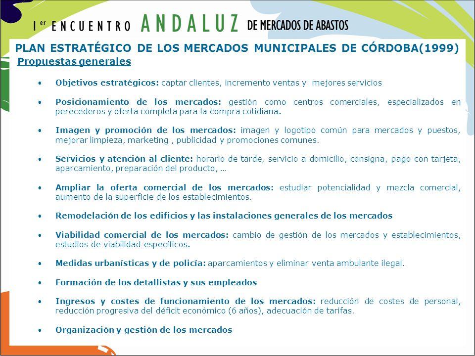 PLAN ESTRATÉGICO DE LOS MERCADOS MUNICIPALES DE CÓRDOBA(1999) Propuestas generales Objetivos estratégicos: captar clientes, incremento ventas y mejore