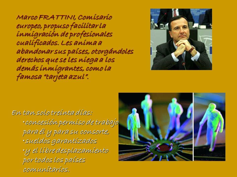Marco FRATTINI, Comisario europeo, propuso facilitar la inmigración de profesionales cualificados.