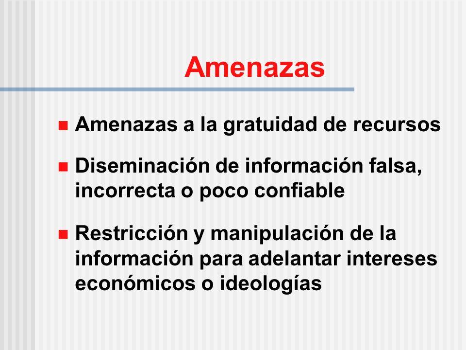 Amenazas Amenazas a la gratuidad de recursos Diseminación de información falsa, incorrecta o poco confiable Restricción y manipulación de la información para adelantar intereses económicos o ideologías