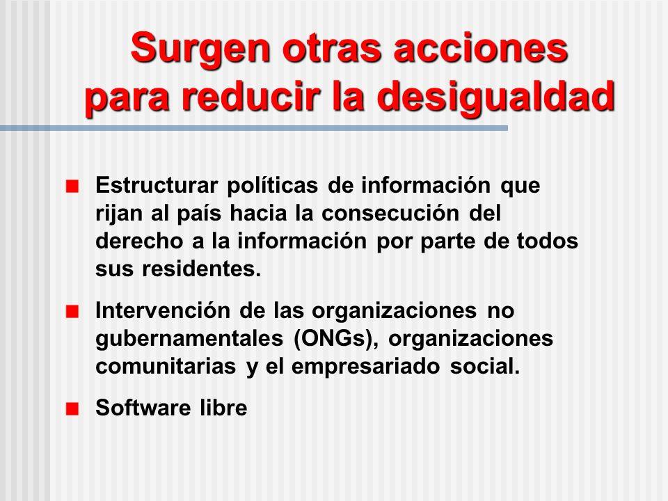 Surgen otras acciones para reducir la desigualdad Estructurar políticas de información que rijan al país hacia la consecución del derecho a la información por parte de todos sus residentes.