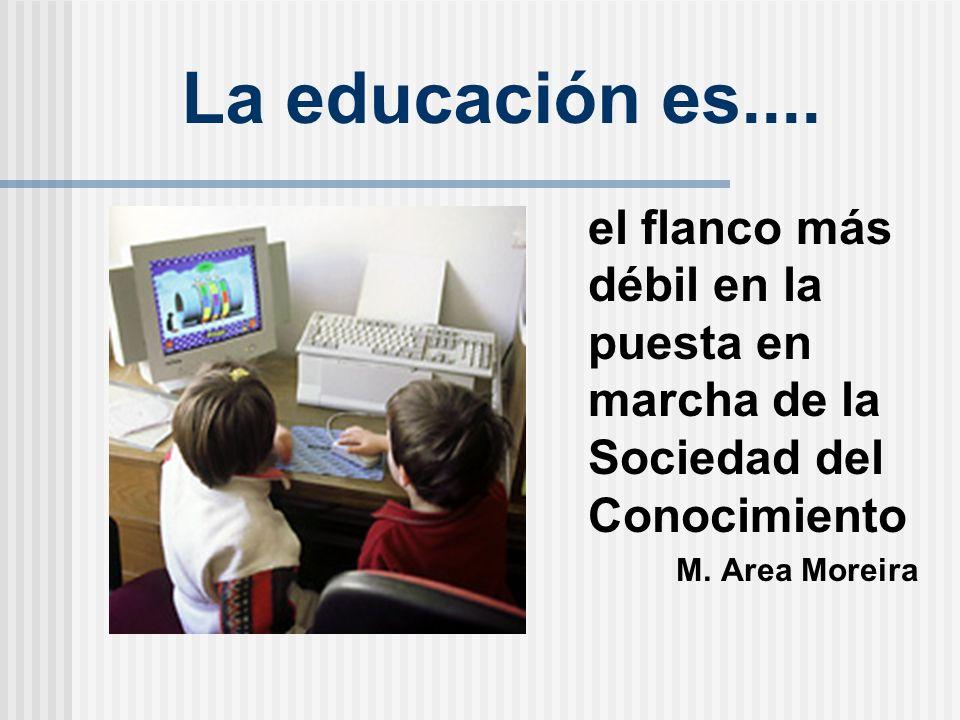 La educación es....el flanco más débil en la puesta en marcha de la Sociedad del Conocimiento M.
