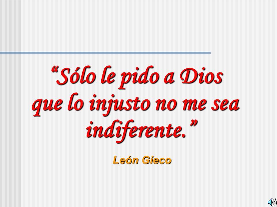 León Gieco Sólo le pido a DiosSólo le pido a Dios que lo injusto no me sea indiferente.