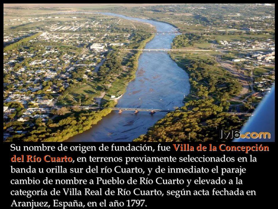 Historia: La Ciudad de Río Cuarto, Centro Agroganadero, fue fundada el 11 de Noviembre del año 1786 por el Marqués Don Rafael de Sobremonte, Gobernado