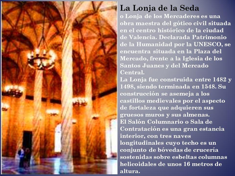 La Lonja de la Seda o Lonja de los Mercaderes es una obra maestra del gótico civil situada en el centro histórico de la ciudad de Valencia.