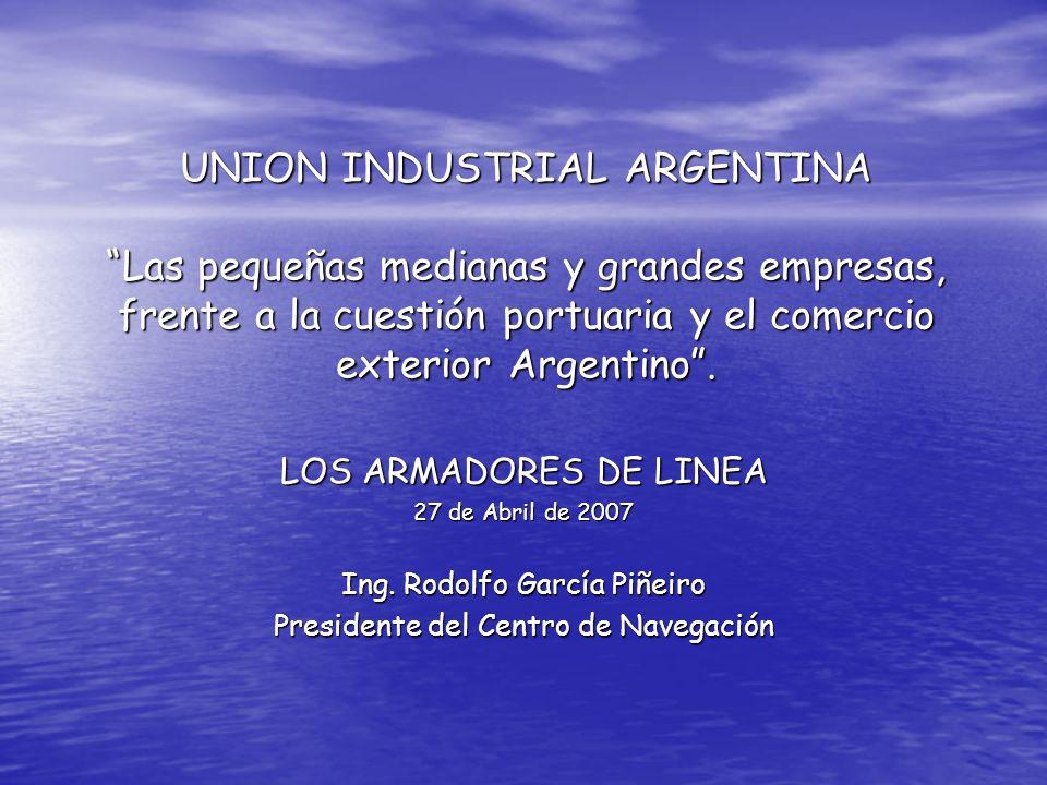 UNION INDUSTRIAL ARGENTINA Las pequeñas medianas y grandes empresas, frente a la cuestión portuaria y el comercio exterior Argentino. LOS ARMADORES DE