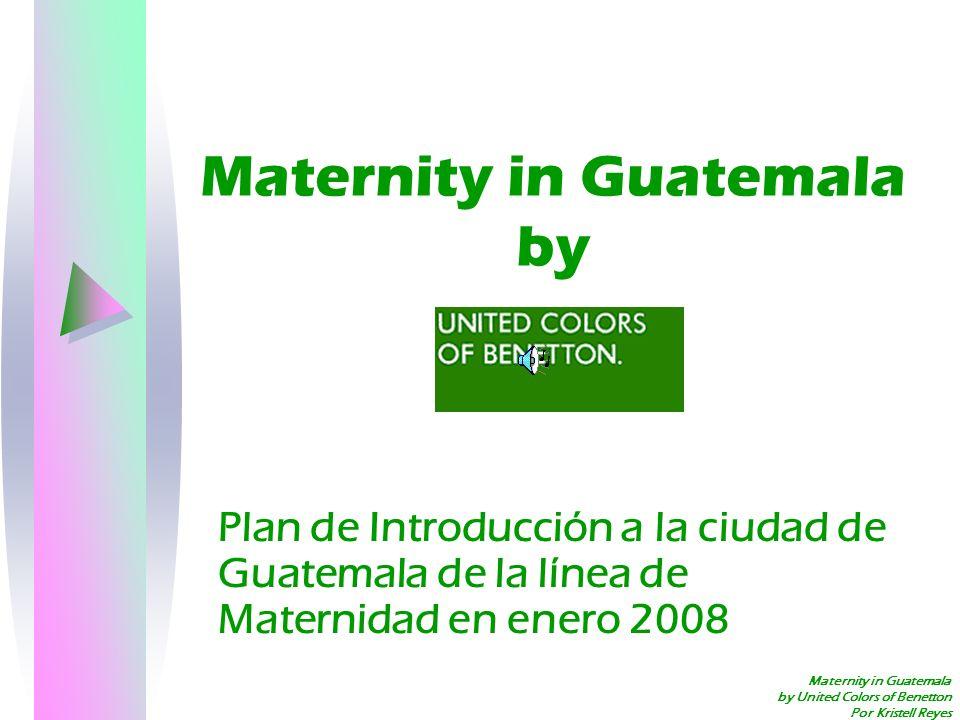 Maternity in Guatemala by United Colors of Benneton Por Kristell Reyes Estrategias de lanzamiento Plan de lanzamiento: –Se iniciará en enero de 2008 con una alta variedad de ropa en línea de maternidad, la cual se lanzará por medio de promoción, relaciones públicas y publicidad que se dará desde octubre 2007 para preparar la introducción de la línea en enero 2008.