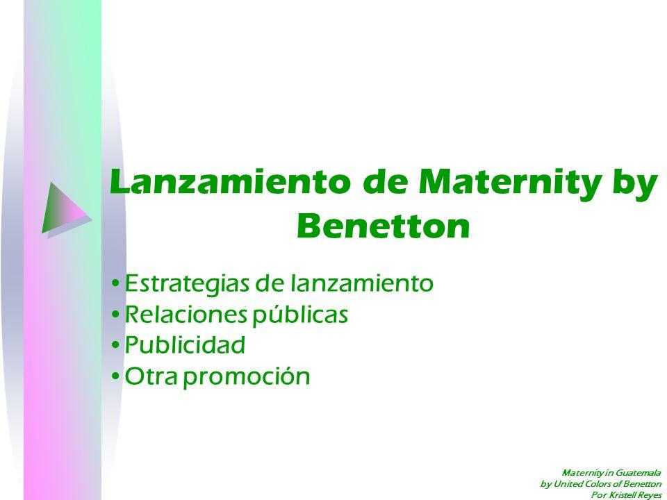 Maternity in Guatemala by United Colors of Benetton Por Kristell Reyes Lanzamiento de Maternity by Benetton Estrategias de lanzamiento Relaciones públ