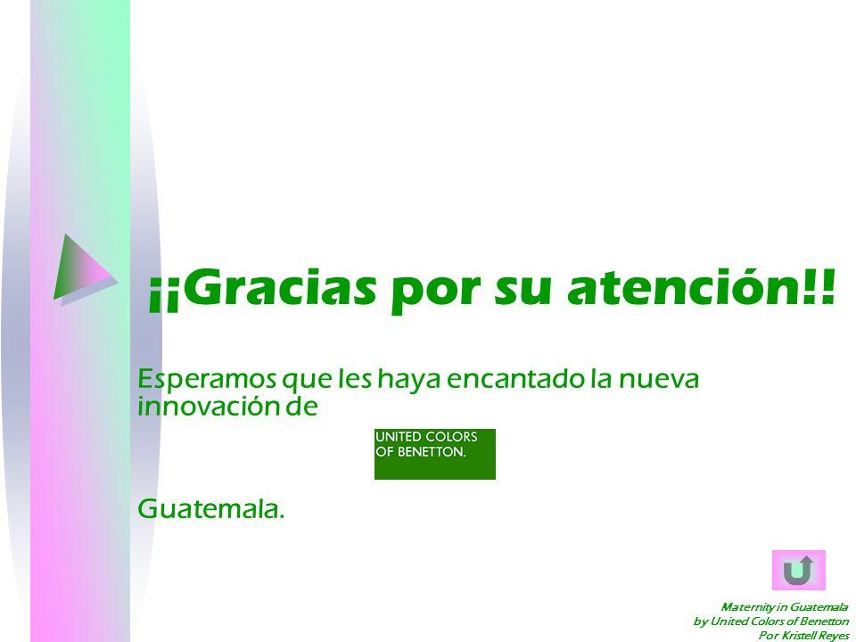 Maternity in Guatemala by United Colors of Benetton Por Kristell Reyes ¡¡Gracias por su atención!! Esperamos que les haya encantado la nueva innovació