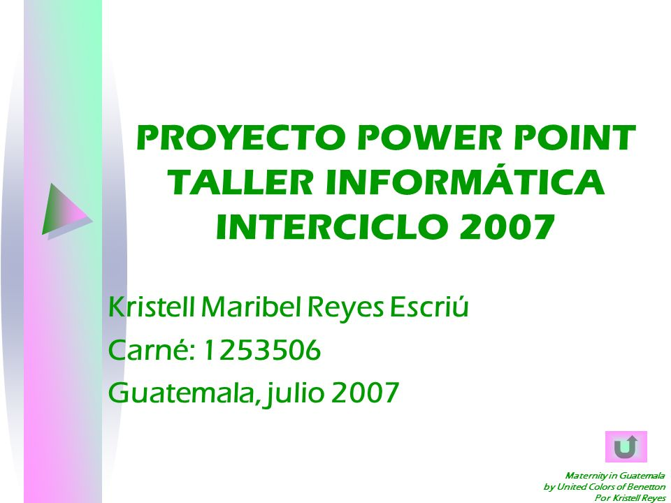 Maternity in Guatemala by United Colors of Benetton Por Kristell Reyes PROYECTO POWER POINT TALLER INFORMÁTICA INTERCICLO 2007 Kristell Maribel Reyes