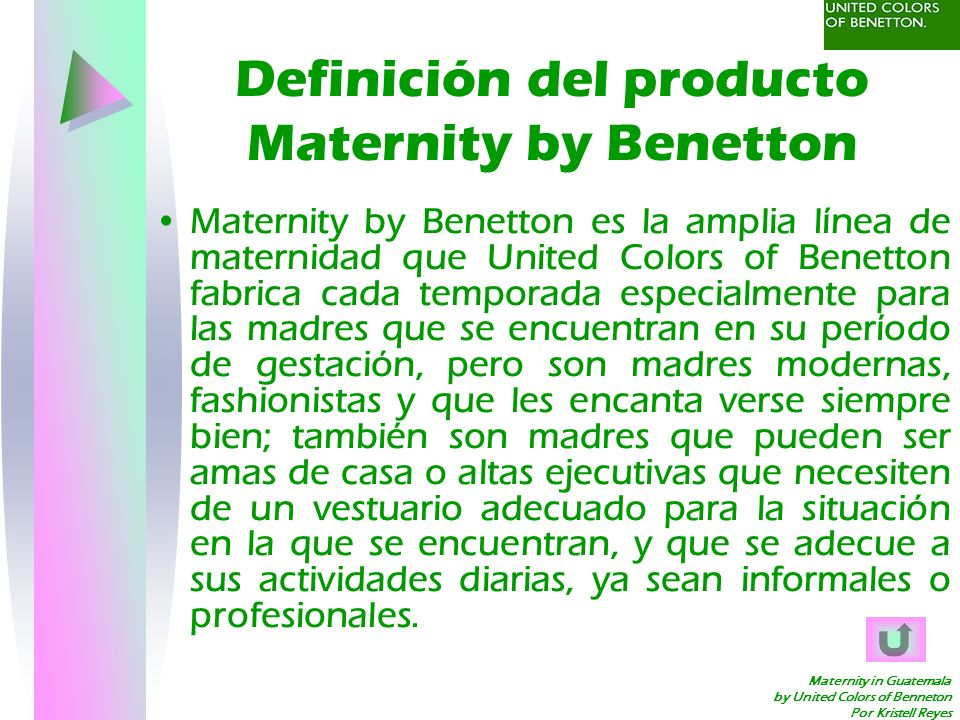 Maternity in Guatemala by United Colors of Benneton Por Kristell Reyes Definición del producto Maternity by Benetton Maternity by Benetton es la ampli