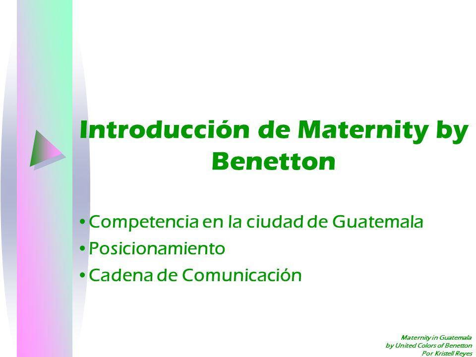 Maternity in Guatemala by United Colors of Benetton Por Kristell Reyes Introducción de Maternity by Benetton Competencia en la ciudad de Guatemala Pos