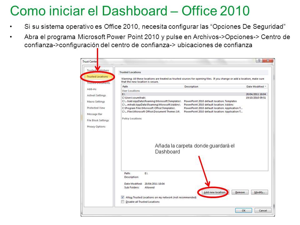 Como iniciar el Dashboard – Office 2010 Si su sistema operativo es Office 2010, necesita configurar las Opciones De Seguridad Abra el programa Microso