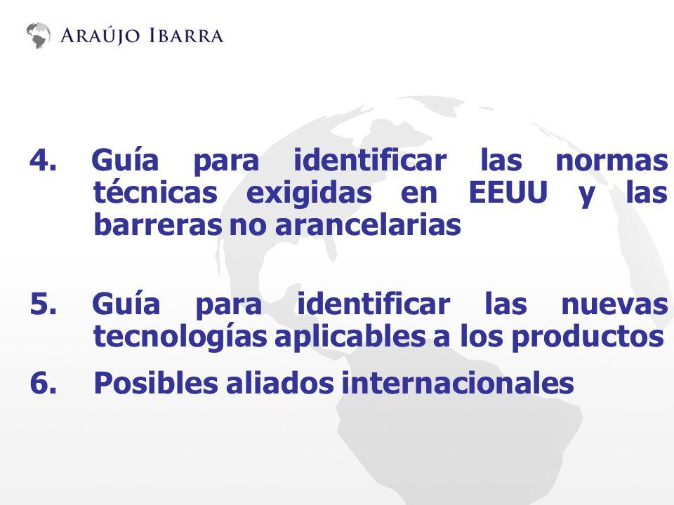 4. Guía para identificar las normas técnicas exigidas en EEUU y las barreras no arancelarias 5. Guía para identificar las nuevas tecnologías aplicable