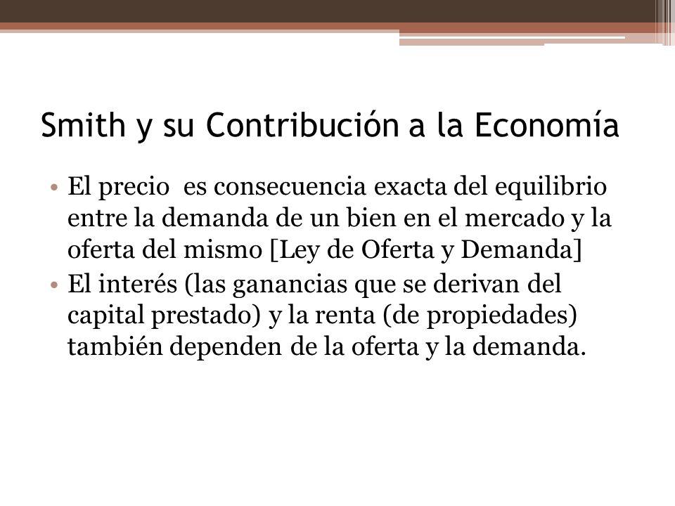 Smith y su Contribución a la Economía El precio es consecuencia exacta del equilibrio entre la demanda de un bien en el mercado y la oferta del mismo