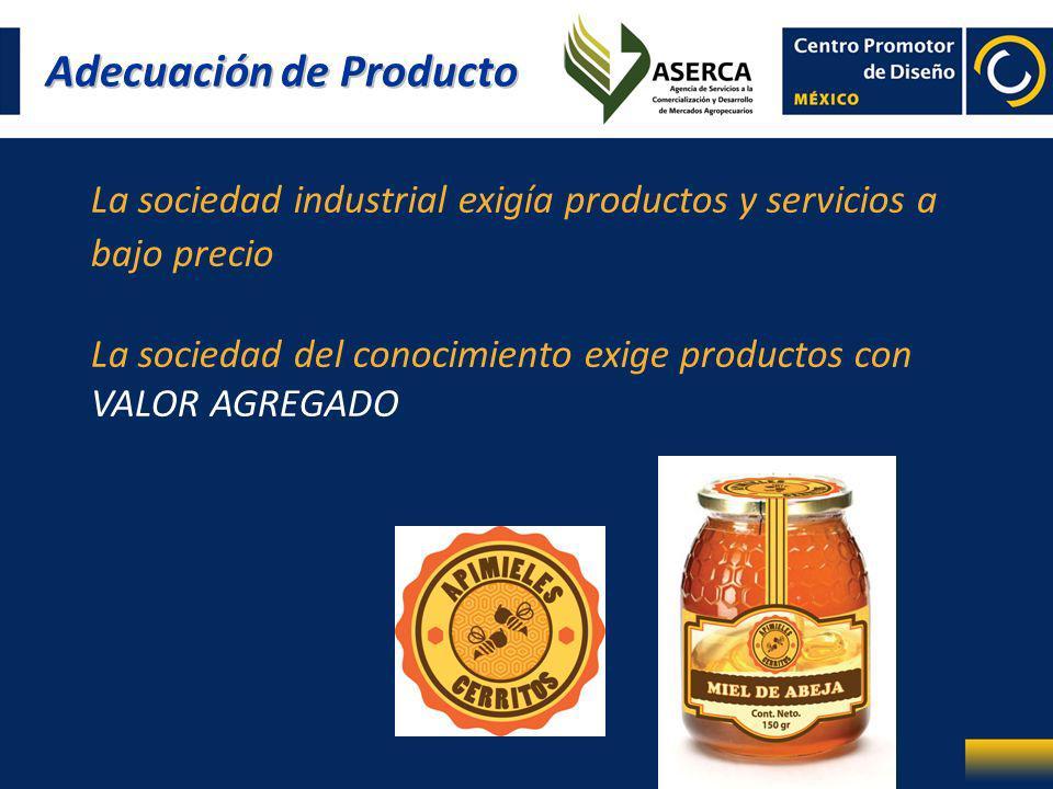 Adecuación de Producto La sociedad industrial exigía productos y servicios a bajo precio La sociedad del conocimiento exige productos con VALOR AGREGA