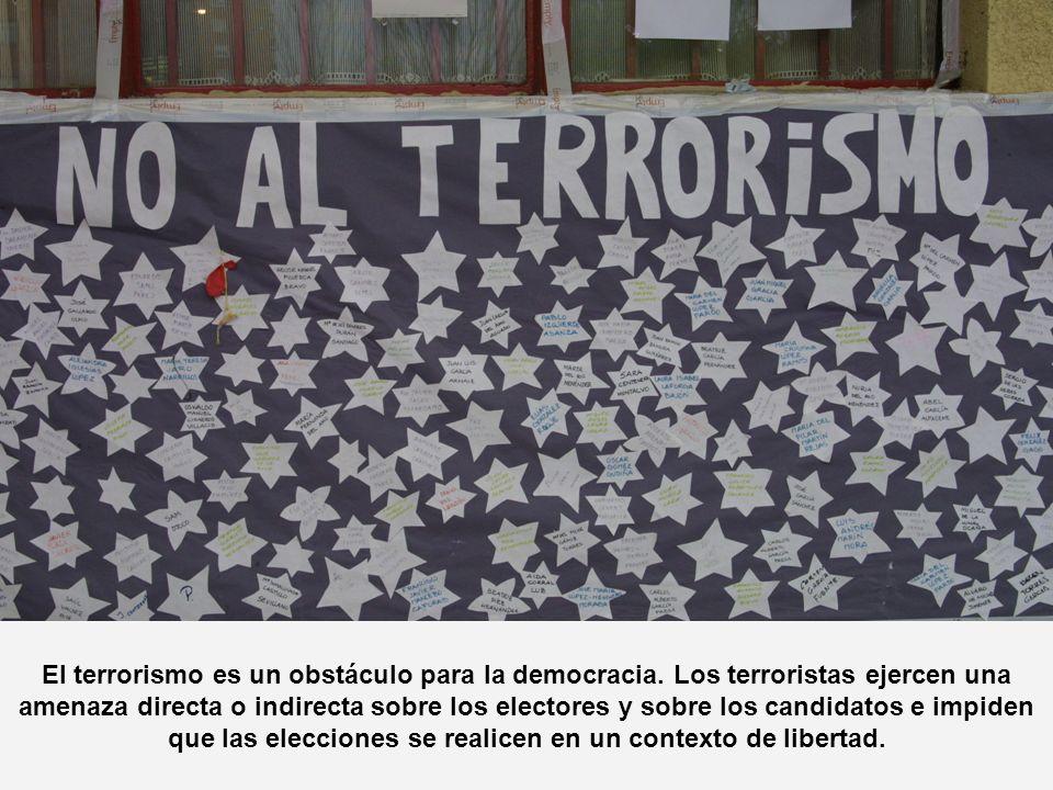 El terrorismo es un obstáculo para la democracia. Los terroristas ejercen una amenaza directa o indirecta sobre los electores y sobre los candidatos e