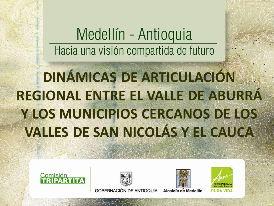 DINÁMICAS DE ARTICULACIÓN REGIONAL ENTRE EL VALLE DE ABURRÁ Y LOS MUNICIPIOS CERCANOS DE LOS VALLES DE SAN NICOLÁS Y EL CAUCA