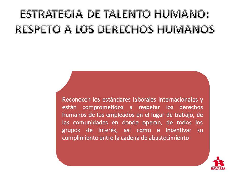 Reconocen los estándares laborales internacionales y están comprometidos a respetar los derechos humanos de los empleados en el lugar de trabajo, de l
