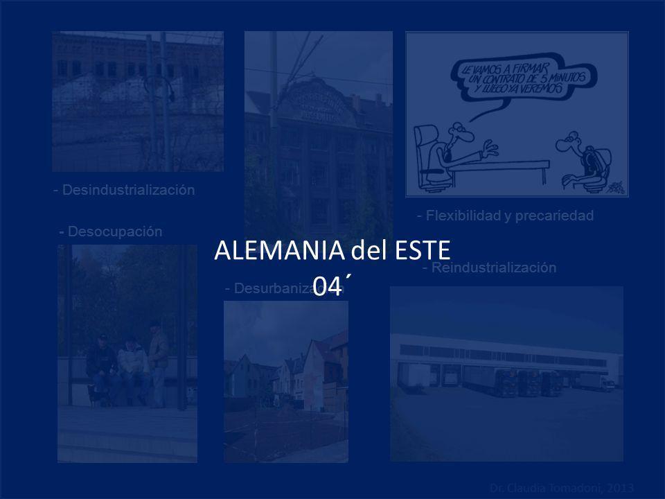 - Desindustrialización - Desurbanización - Desocupación - Reindustrialización - Flexibilidad y precariedad ALEMANIA del ESTE 04´