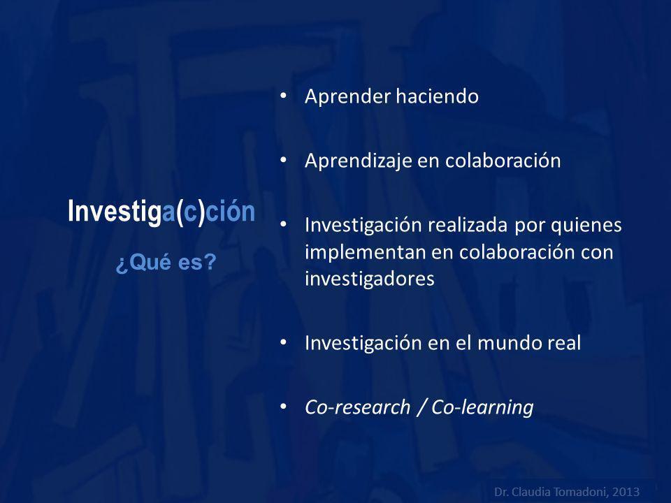 Investiga(c)ción Aprender haciendo Aprendizaje en colaboración Investigación realizada por quienes implementan en colaboración con investigadores Inve