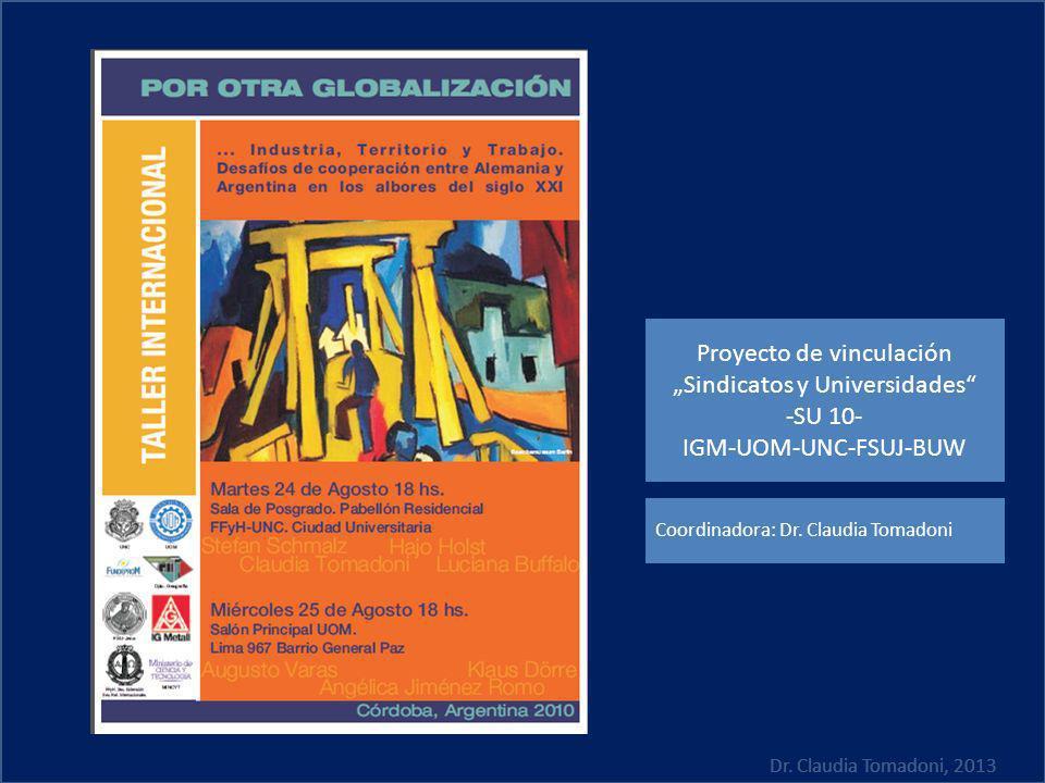 Dr. Claudia Tomadoni, 2013 Proyecto de vinculación Sindicatos y Universidades -SU 10- IGM-UOM-UNC-FSUJ-BUW Coordinadora: Dr. Claudia Tomadoni