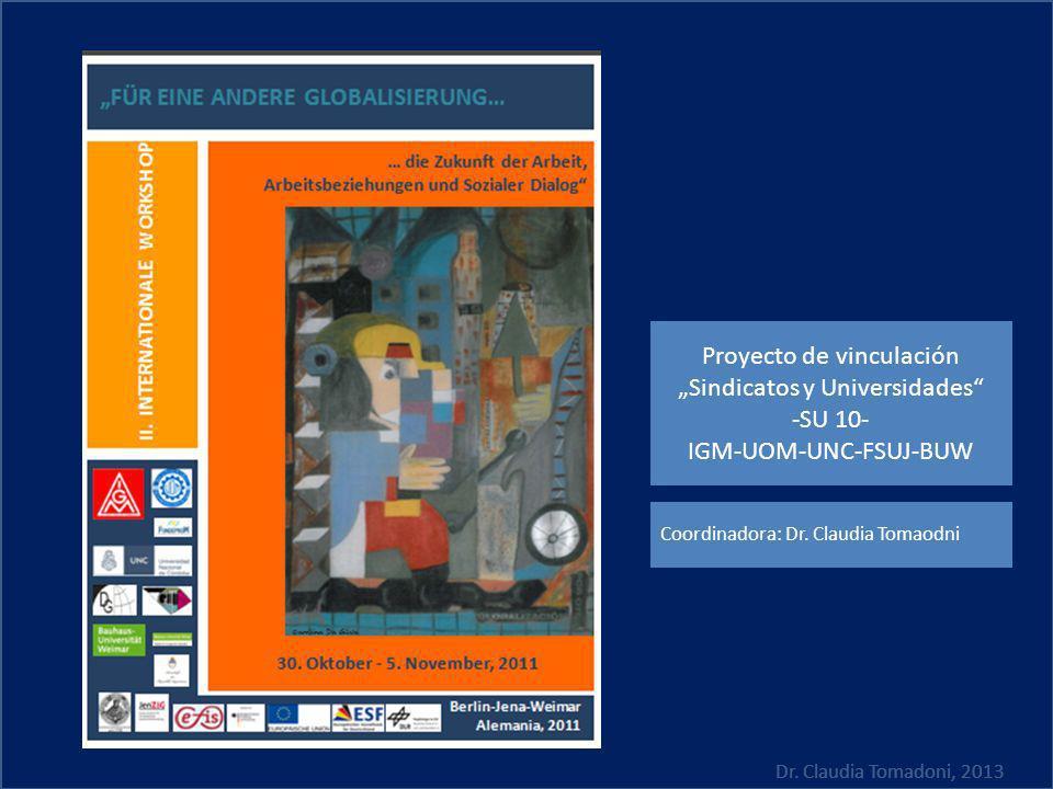 Dr. Claudia Tomadoni, 2013 Proyecto de vinculación Sindicatos y Universidades -SU 10- IGM-UOM-UNC-FSUJ-BUW Coordinadora: Dr. Claudia Tomaodni