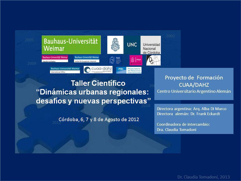 Dr. Claudia Tomadoni, 2013 Proyecto de Formación CUAA/DAHZ Centro Universitario Argentino Alemán Directora argentina: Arq. Alba Di Marco Directora ale