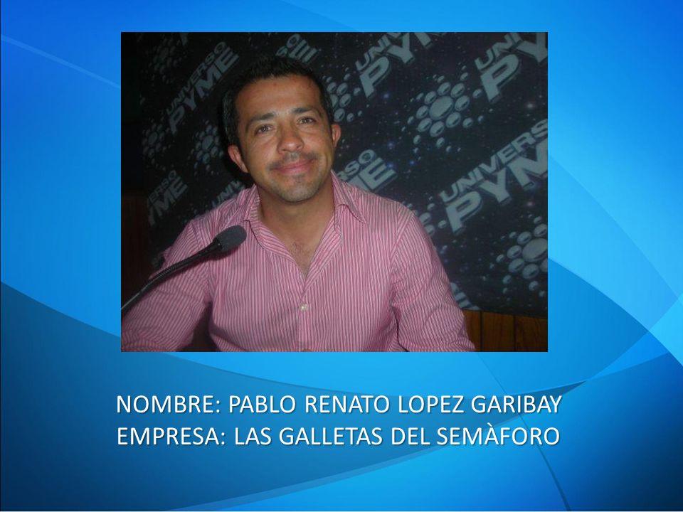 NOMBRE: PABLO RENATO LOPEZ GARIBAY EMPRESA: LAS GALLETAS DEL SEMÀFORO