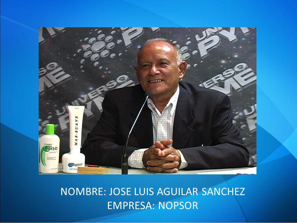 NOMBRE: JOSE LUIS AGUILAR SANCHEZ EMPRESA: NOPSOR
