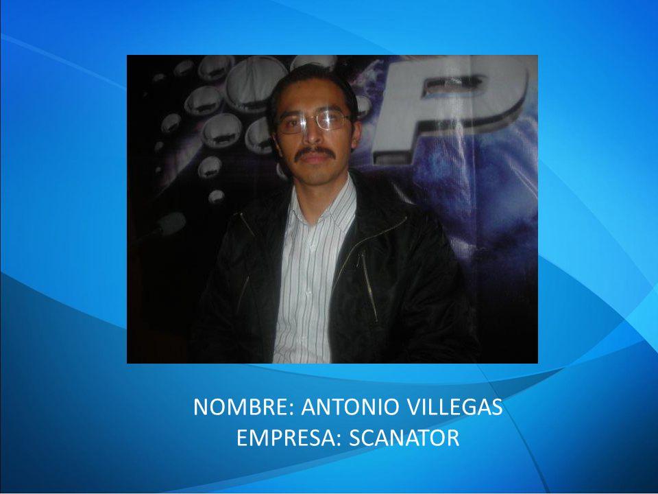 NOMBRE: ANTONIO VILLEGAS EMPRESA: SCANATOR