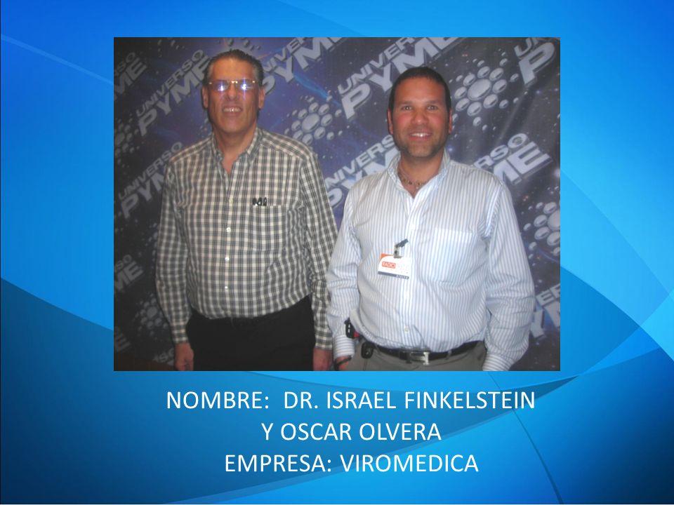 NOMBRE: DR. ISRAEL FINKELSTEIN Y OSCAR OLVERA EMPRESA: VIROMEDICA