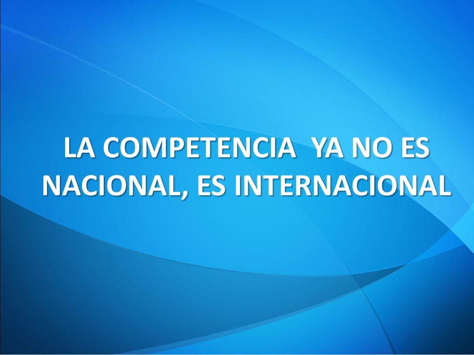 LA COMPETENCIA YA NO ES NACIONAL, ES INTERNACIONAL