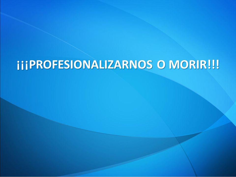 ¡¡¡PROFESIONALIZARNOS O MORIR!!!