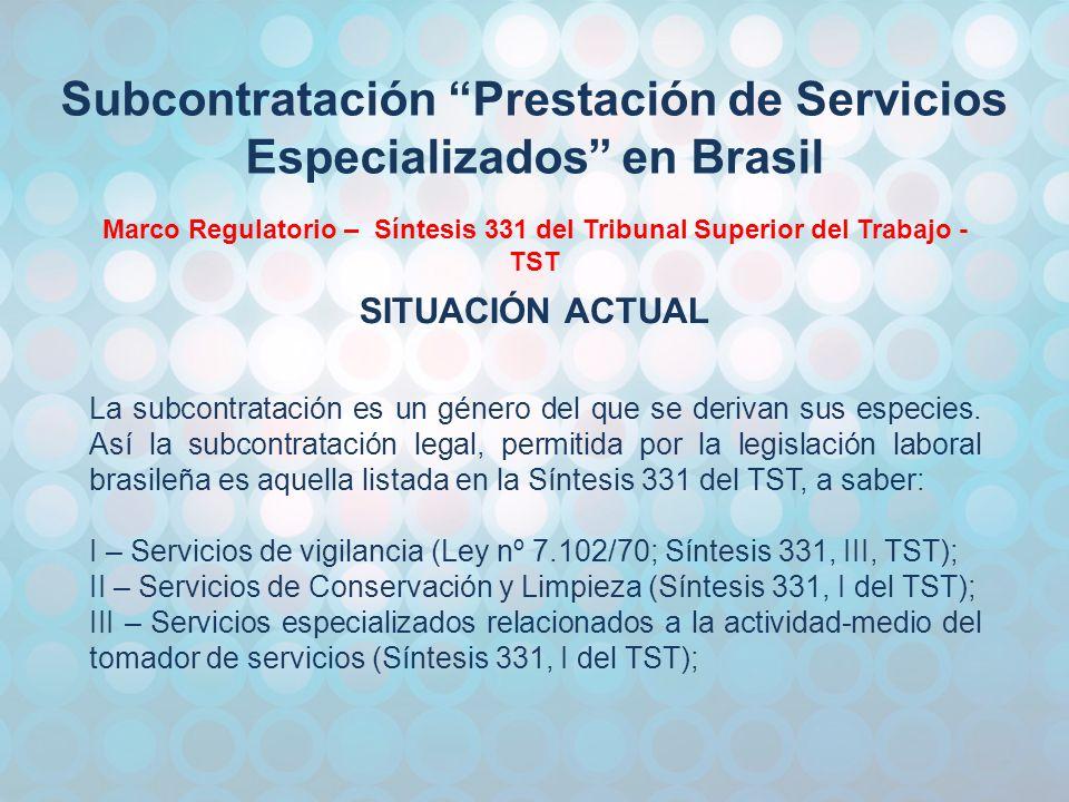 Subcontratación Prestación de Servicios Especializados en Brasil Marco Regulatorio – Síntesis 331 del Tribunal Superior del Trabajo - TST SITUACIÓN ACTUAL La subcontratación es un género del que se derivan sus especies.