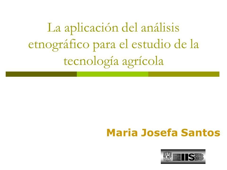 La aplicación del análisis etnográfico para el estudio de la tecnología agrícola Maria Josefa Santos
